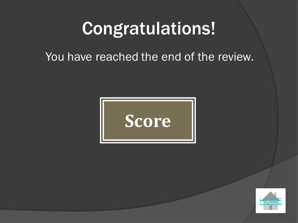 Congratulations! You have reached the end of the review. Score HOME