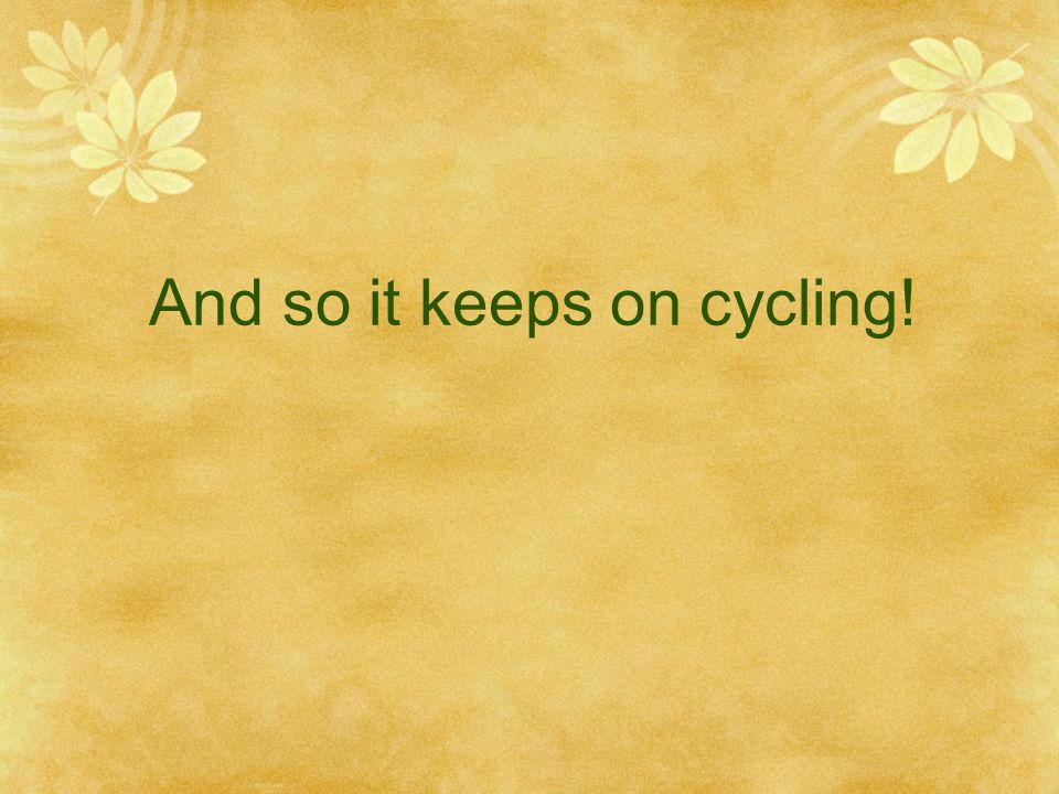And so it keeps on cycling!