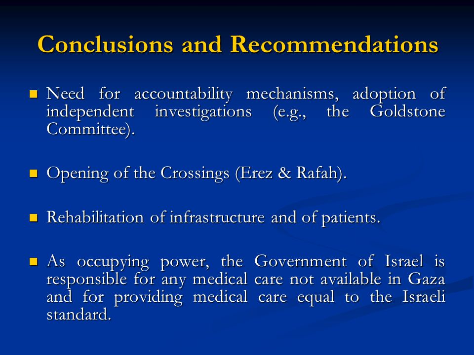 Conclusions and Recommendations Need for accountability mechanisms, adoption of independent investigations (e.g., the Goldstone Committee).
