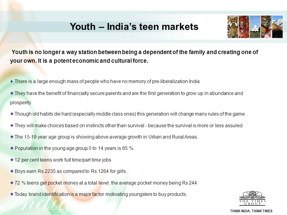 Youth – India's teen markets Youth is no longer a way station between being a dependent of the family and creating one of your own. It is a potent eco