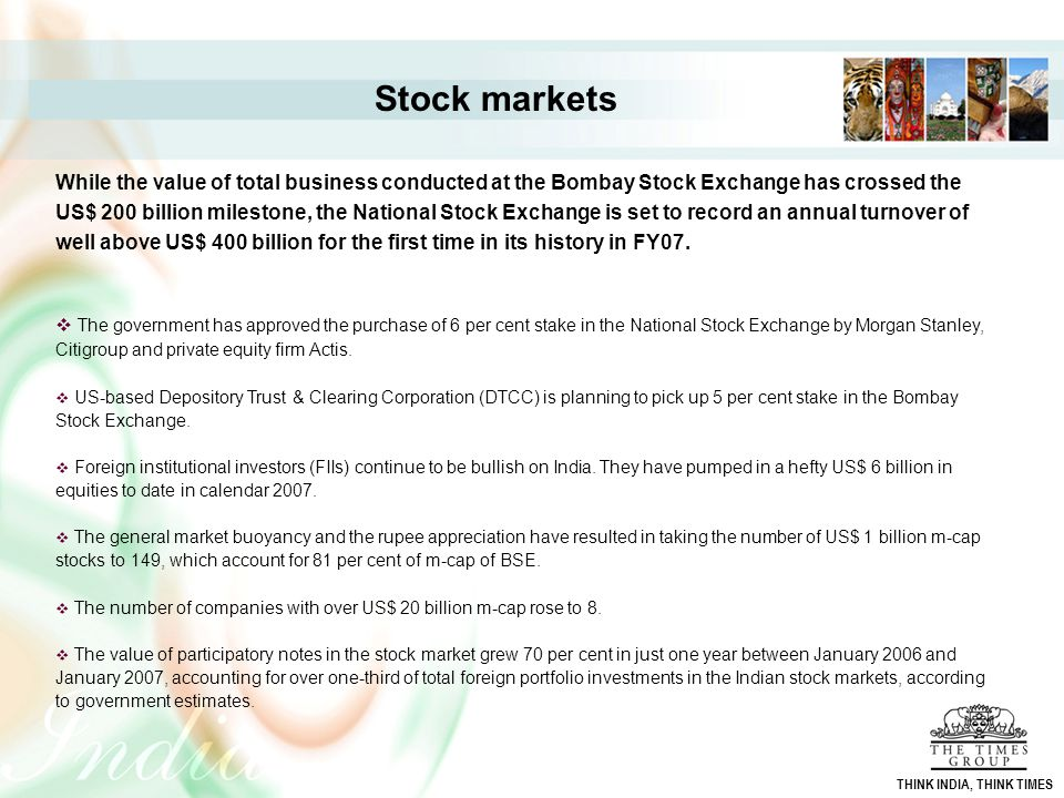 Stock markets While the value of total business conducted at the Bombay Stock Exchange has crossed the US$ 200 billion milestone, the National Stock E