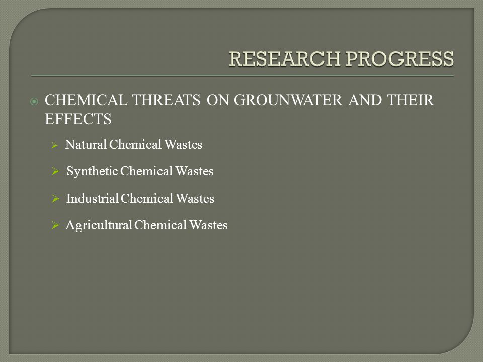  CHEMICAL THREATS ON GROUNWATER AND THEIR EFFECTS  Natural Chemical Wastes  Synthetic Chemical Wastes  Industrial Chemical Wastes  Agricultural Chemical Wastes
