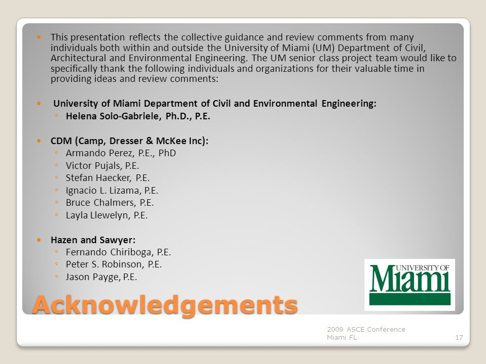 Acknowledgements This presentation reflects the collective guidance and review comments from many individuals both within and outside the University of Miami (UM) Department of Civil, Architectural and Environmental Engineering.