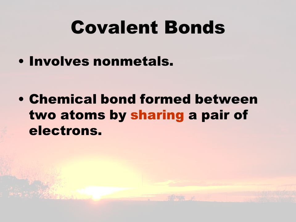 Covalent Bonds Involves nonmetals.