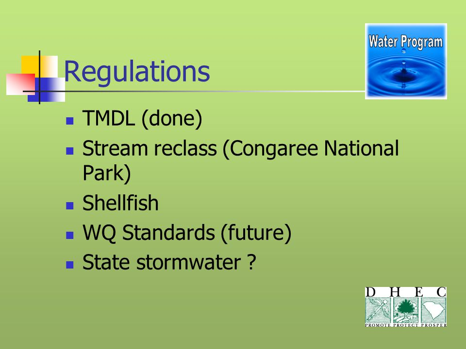 Regulations TMDL (done) Stream reclass (Congaree National Park) Shellfish WQ Standards (future) State stormwater