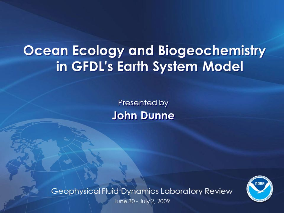 Geophysical Fluid Dynamics Laboratory Review June 30 - July 2, 2009 Ocean Ecology and Biogeochemistry in GFDL's Earth System Model Presented by John D