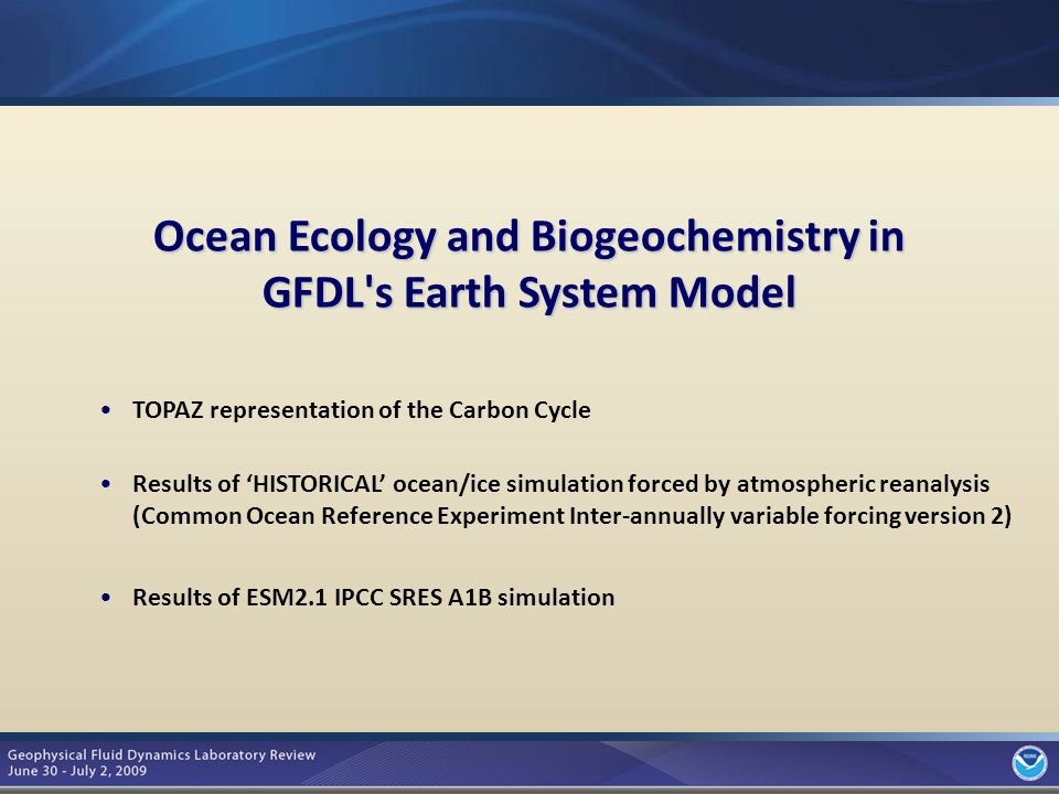 3 Ocean Ecology and Biogeochemistry in GFDL's Earth System Model TOPAZ representation of the Carbon Cycle Results of 'HISTORICAL' ocean/ice simulation