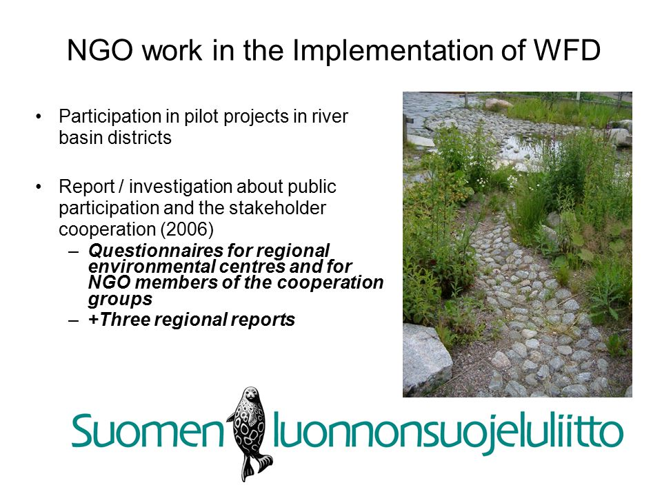NGO work in the Implementation of WFD Participation in pilot projects in river basin districts Report / investigation about public participation and the stakeholder cooperation (2006) – Questionnaires for regional environmental centres and for NGO members of the cooperation groups – +Three regional reports