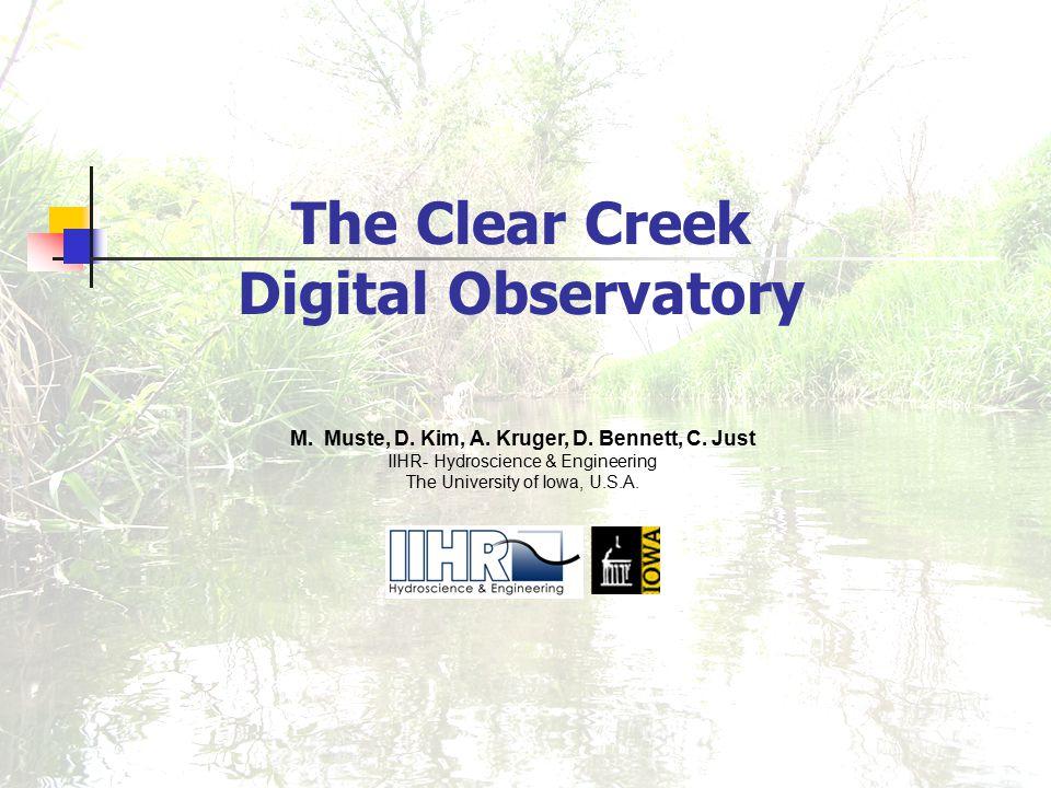 The Clear Creek Digital Observatory M. Muste, D. Kim, A.