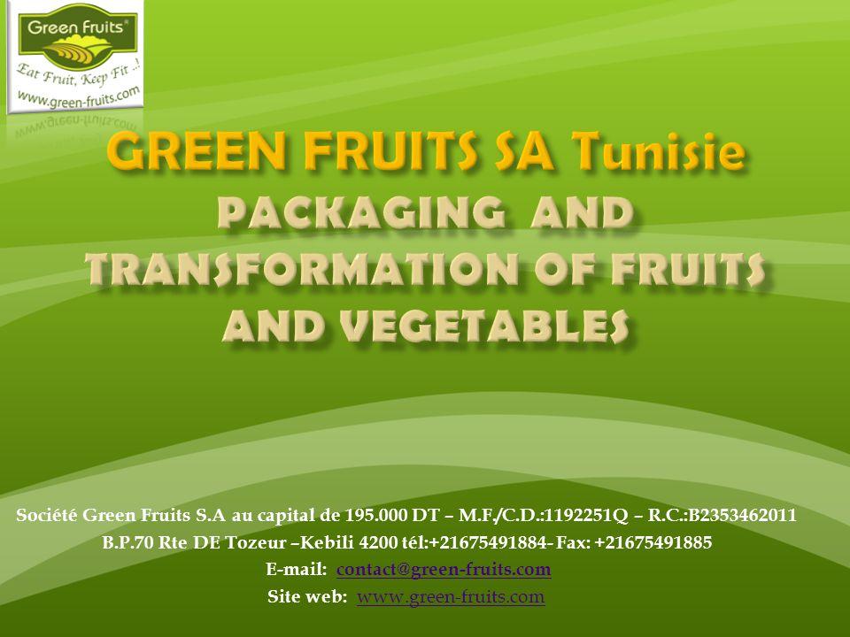 Société Green Fruits S.A au capital de 195.000 DT – M.F./C.D.:1192251Q – R.C.:B2353462011 B.P.70 Rte DE Tozeur –Kebili 4200 tél:+21675491884- Fax: +21