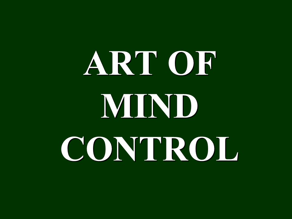 ART OF MIND CONTROL