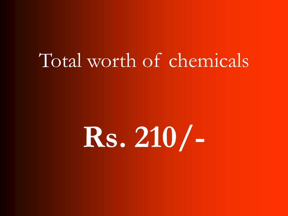 Rs. 210/- Total worth of chemicals