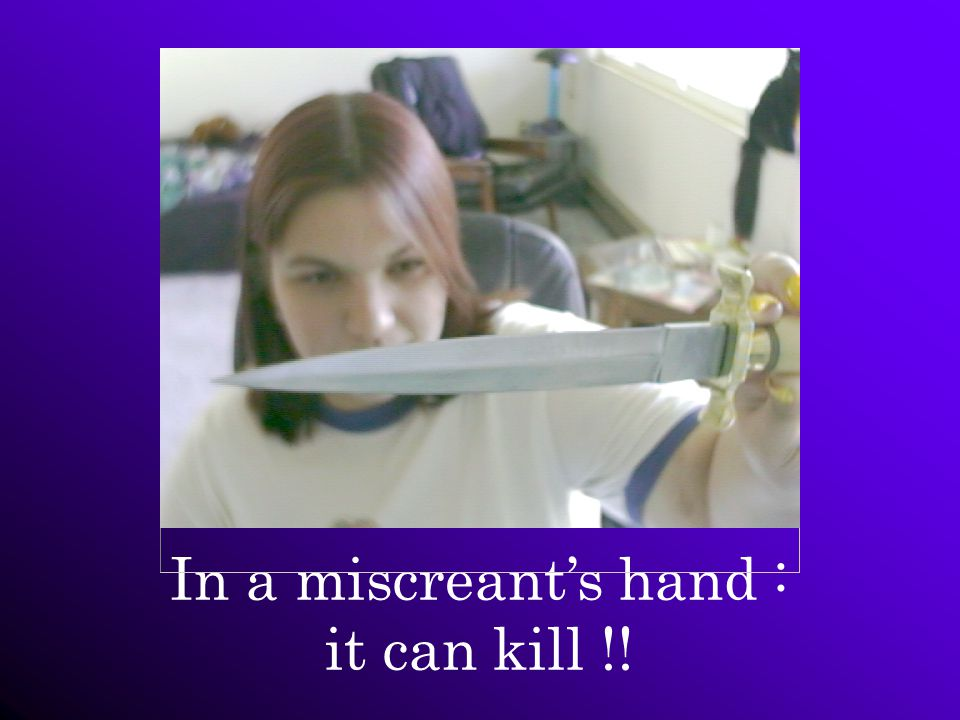 In a miscreant's hand : it can kill !!