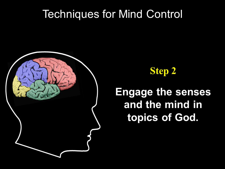 Engage the senses and the mind in topics of God. Step 2 Techniques for Mind Control
