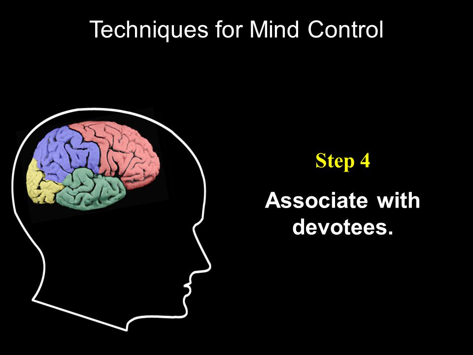 Associate with devotees. Step 4 Techniques for Mind Control