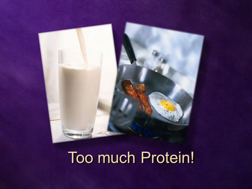 Too much Protein!