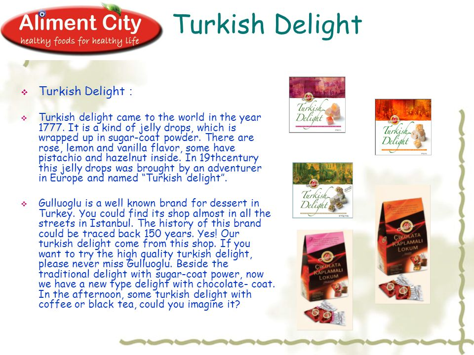 Turkish Delight  Turkish Delight :  Turkish delight came to the world in the year 1777.