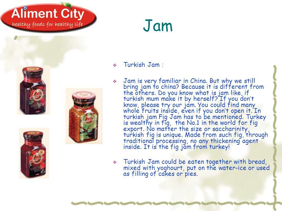 Jam  Turkish Jam :  Jam is very familiar in China.