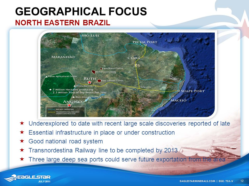 JULY 2011 GEOGRAPHICAL FOCUS NORTH EASTERN BRAZIL  Underexplored to date with recent large scale discoveries reported of late  Essential infrastruct