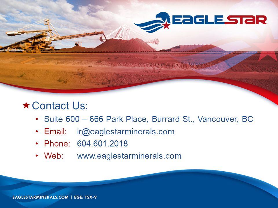  Contact Us: Suite 600 – 666 Park Place, Burrard St., Vancouver, BC Email:ir@eaglestarminerals.com Phone:604.601.2018 Web:www.eaglestarminerals.com