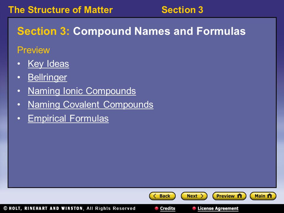 The Structure of MatterSection 3 Section 3: Compound Names and Formulas Preview Key Ideas Bellringer Naming Ionic Compounds Naming Covalent Compounds Empirical Formulas