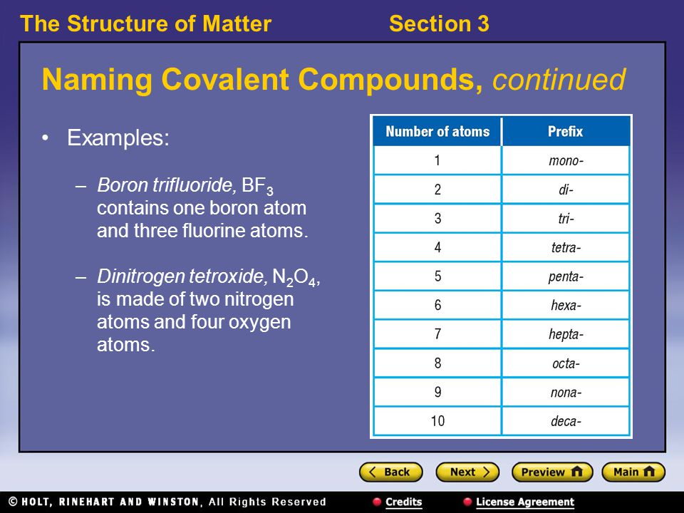 The Structure of MatterSection 3 Naming Covalent Compounds, continued Examples: –Boron trifluoride, BF 3 contains one boron atom and three fluorine atoms.