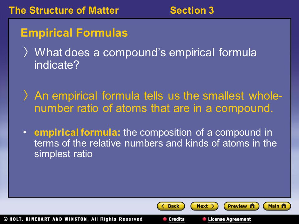 The Structure of MatterSection 3 Empirical Formulas 〉 What does a compound's empirical formula indicate.