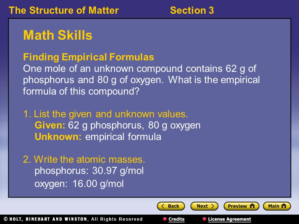 The Structure of MatterSection 3 Math Skills Finding Empirical Formulas One mole of an unknown compound contains 62 g of phosphorus and 80 g of oxygen.