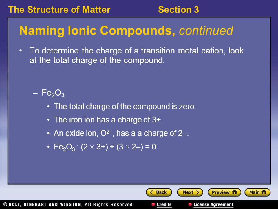 The Structure of MatterSection 3 Naming Ionic Compounds, continued To determine the charge of a transition metal cation, look at the total charge of the compound.