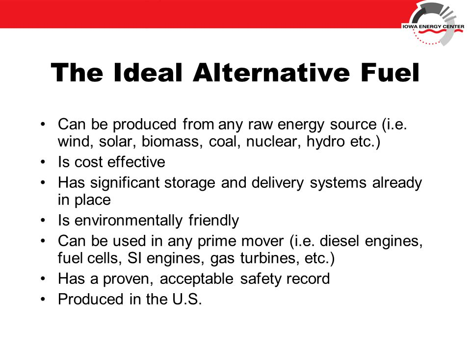 The Ideal Alternative Fuel Can be produced from any raw energy source (i.e.