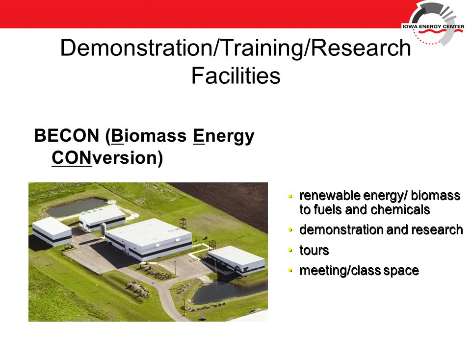 Demonstration/Training/Research Facilities BECON (Biomass Energy CONversion)  renewable energy/ biomass to fuels and chemicals demonstration and research tours meeting/class space  renewable energy/ biomass to fuels and chemicals demonstration and research tours meeting/class space