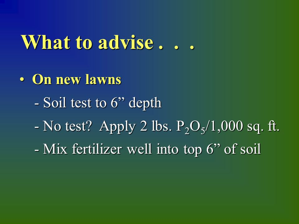 On new lawns On new lawns - Soil test to 6 depth - Soil test to 6 depth - No test.