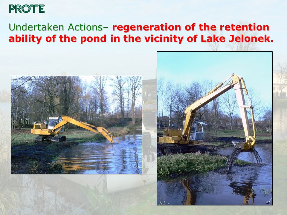 Undertaken Actions– regeneration of the retention ability of the pond in the vicinity of Lake Jelonek.