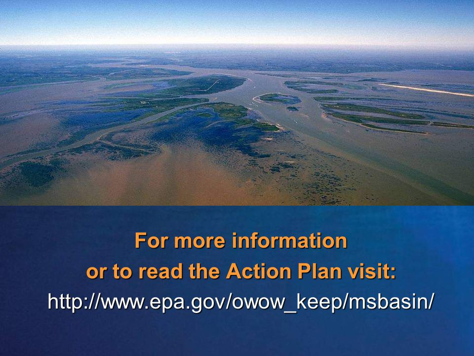 For more information or to read the Action Plan visit: http://www.epa.gov/owow_keep/msbasin/