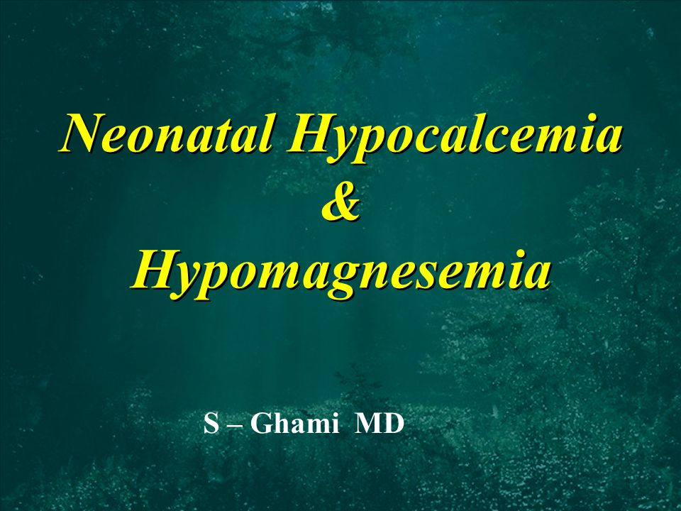 Neonatal Hypocalcemia & Hypomagnesemia S – Ghami MD