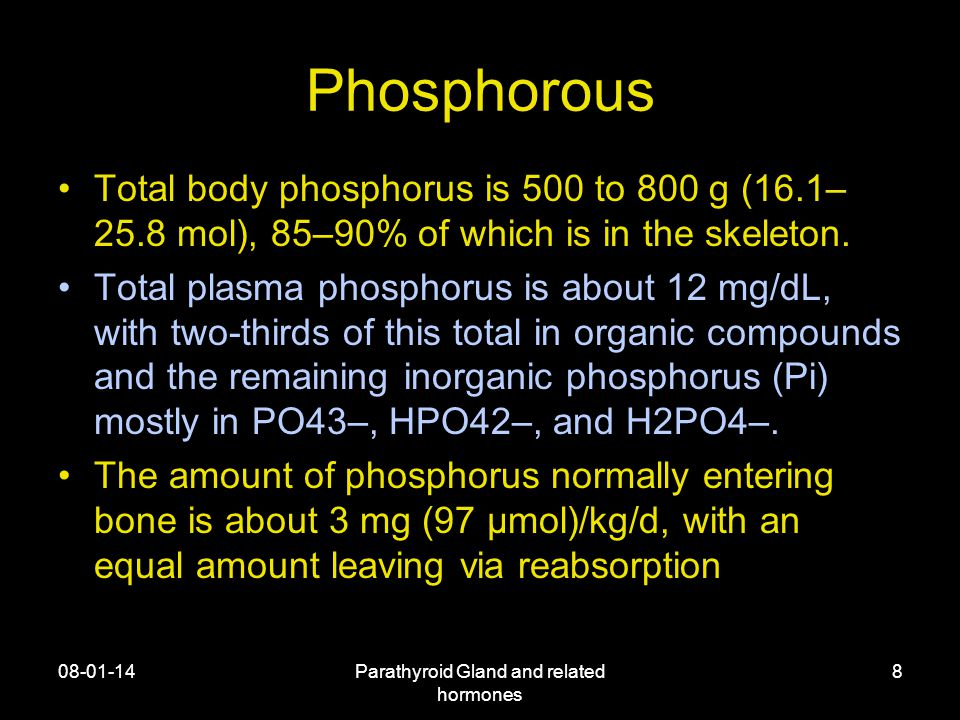Phosphorous Total body phosphorus is 500 to 800 g (16.1– 25.8 mol), 85–90% of which is in the skeleton.
