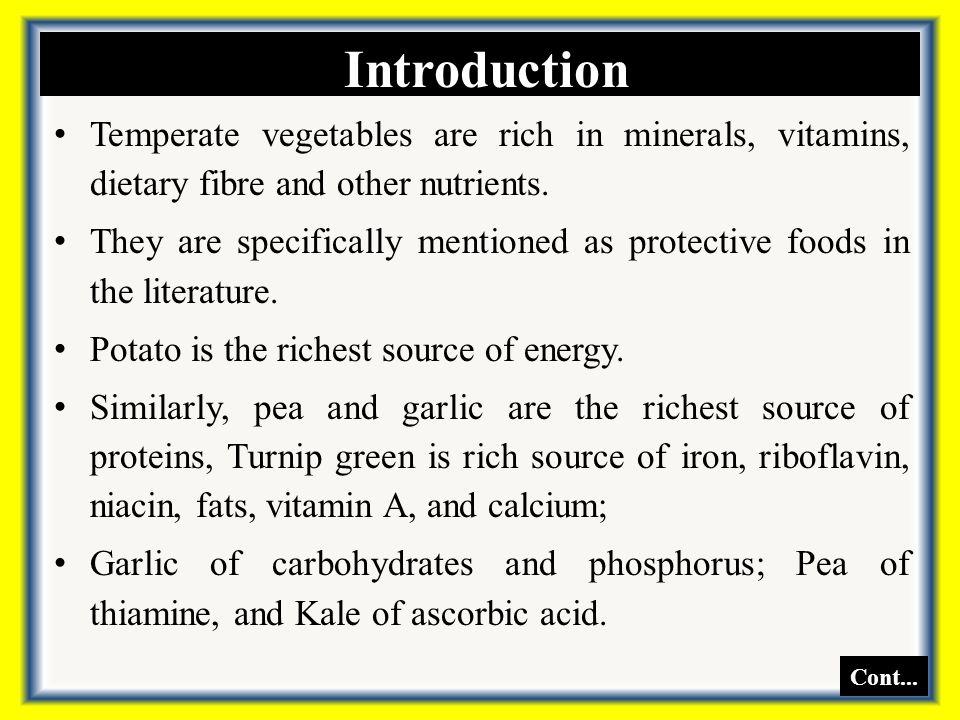 Crop Vitamins A (iu)Thiamin (mg)Riboflavin (mg)Niacin (mg) Ascorbic acid (mg) Turnip green156910.310.57 5.4 15691 Watermelon5900.03 0.2 590 Water spinach32670.050.13 06 3267 Wax gourd00060.014 04 0 Winged bean0.10 01 0.8 Yam-0.10.010.8- Nutrient composition of vegetables as per 100 g of edible portion Cont...