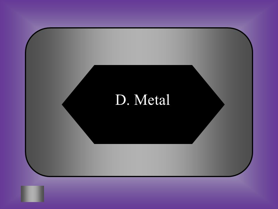 A:B: GasesNonmetal C:D: Transition MetalsMetal #9 What is an element that is malleable, ductile, has luster, and is a good conductor of heat and electricity.