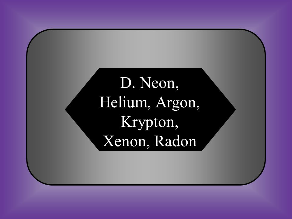 A:B: Neon, Helium, Argon, Krypton, Xenon, Radium Neon, Helium, Argon, Krypton, Xerox, Radon C:D: Neon, Helium, Argon, Krystal, Xenon, Radon Neon, Helium, Argon, Krypton, Xenon, Radon #14 What elements are included in the Noble Gases