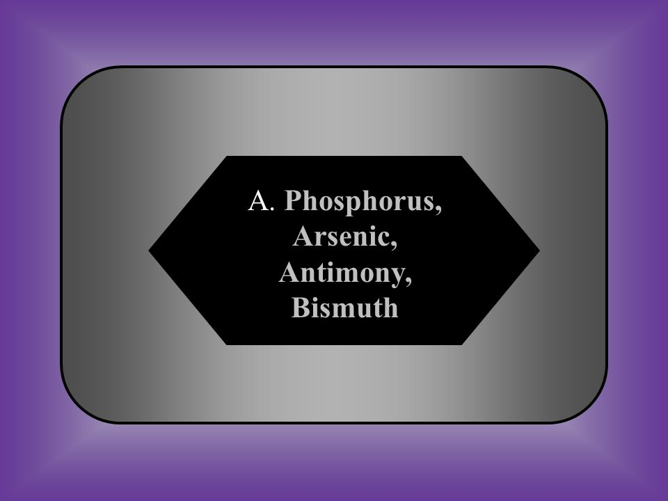 A:B: Phosphorus, Arsenic, Antimony, Bismuth Phosphorus, Arsenic, Antimony, Bisque C:D: Phosphorus, Arsenic, Antibodies, Bismuth Phosphorus, Arson, Antibodies, Bismuth #20 What are the elements that would probably have the physical and chemical properties most similar to Nitrogen(N)
