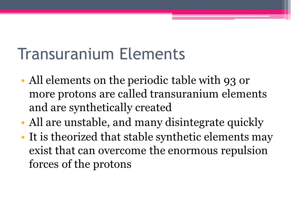 Transuranium Elements All elements on the periodic table with 93 or more protons are called transuranium elements and are synthetically created All ar