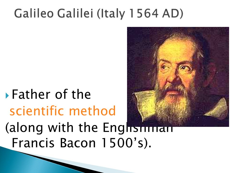  Father of the scientific method (along with the Englishman Francis Bacon 1500's).