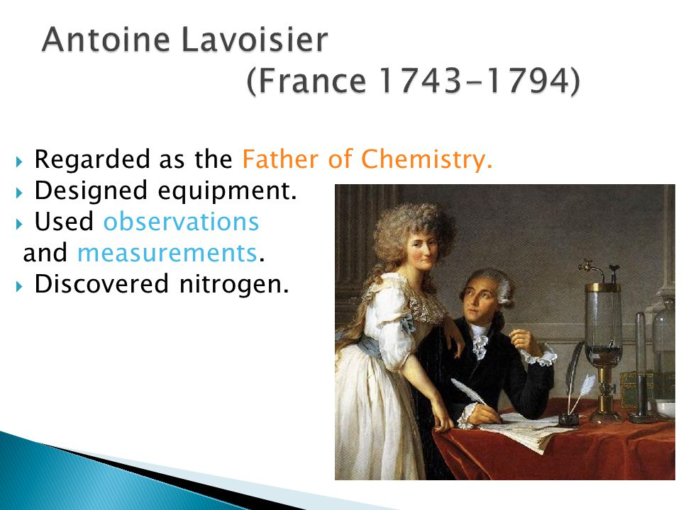  Regarded as the Father of Chemistry.  Designed equipment.