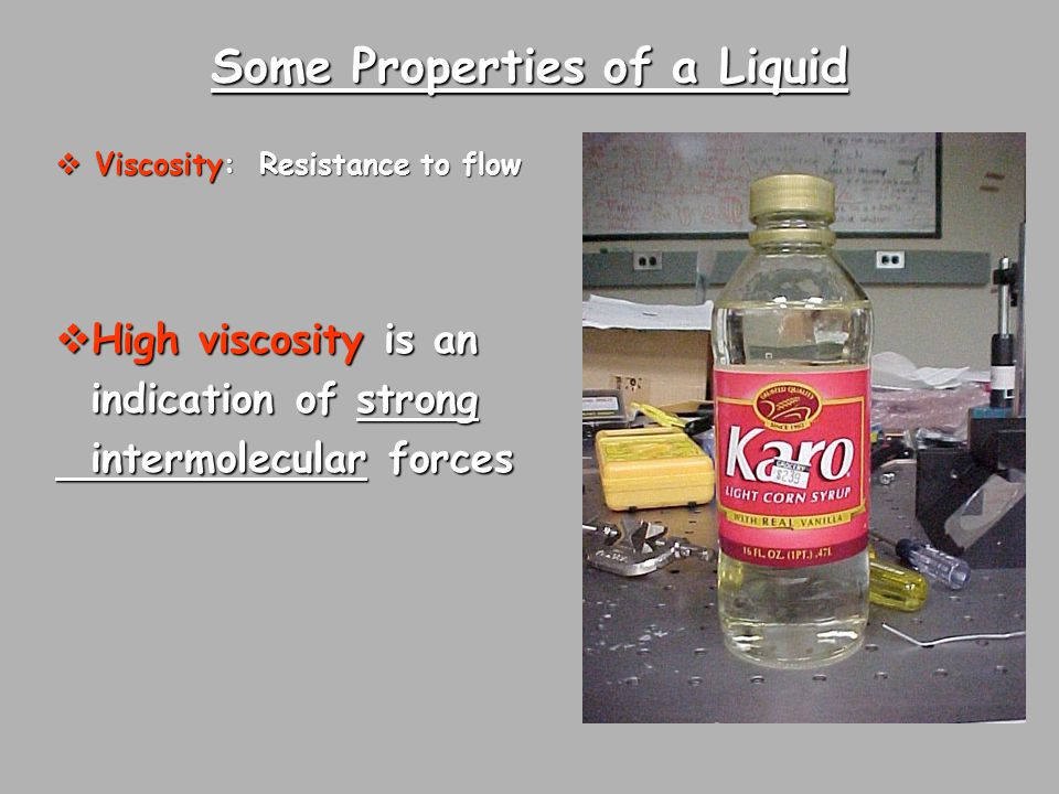 Some Properties of a Liquid  Viscosity: Resistance to flow  High viscosity is an indication of strong indication of strong intermolecular forces intermolecular forces