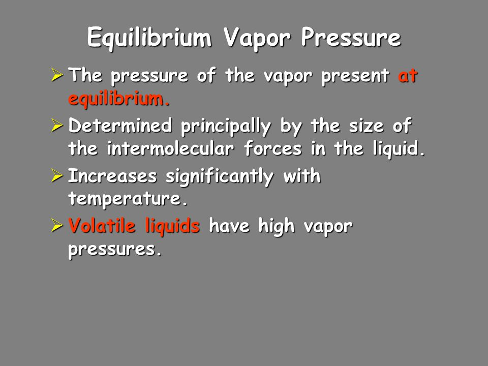 Equilibrium Vapor Pressure  The pressure of the vapor present at equilibrium.