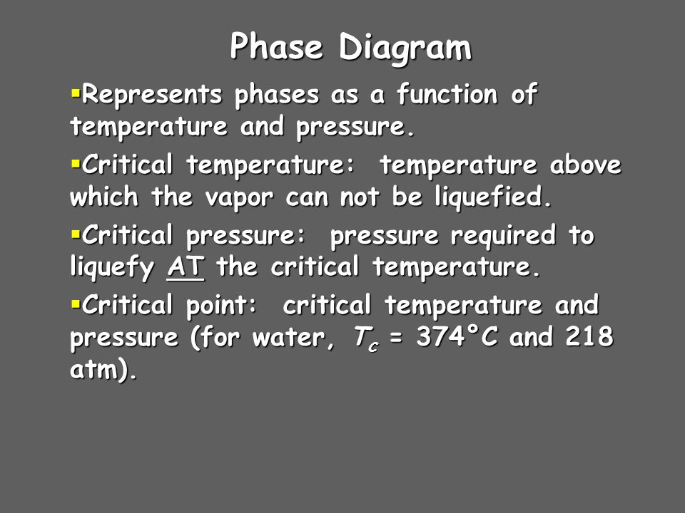 Phase Diagram  Represents phases as a function of temperature and pressure.