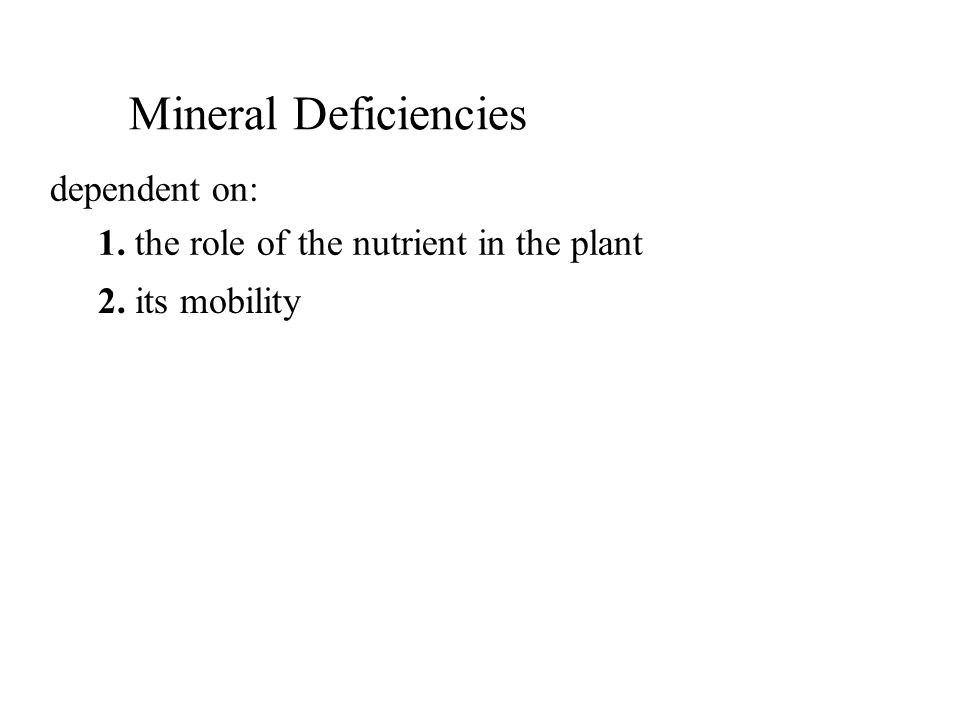 dependent on: 1. the role of the nutrient in the plant 2. its mobility Mineral Deficiencies