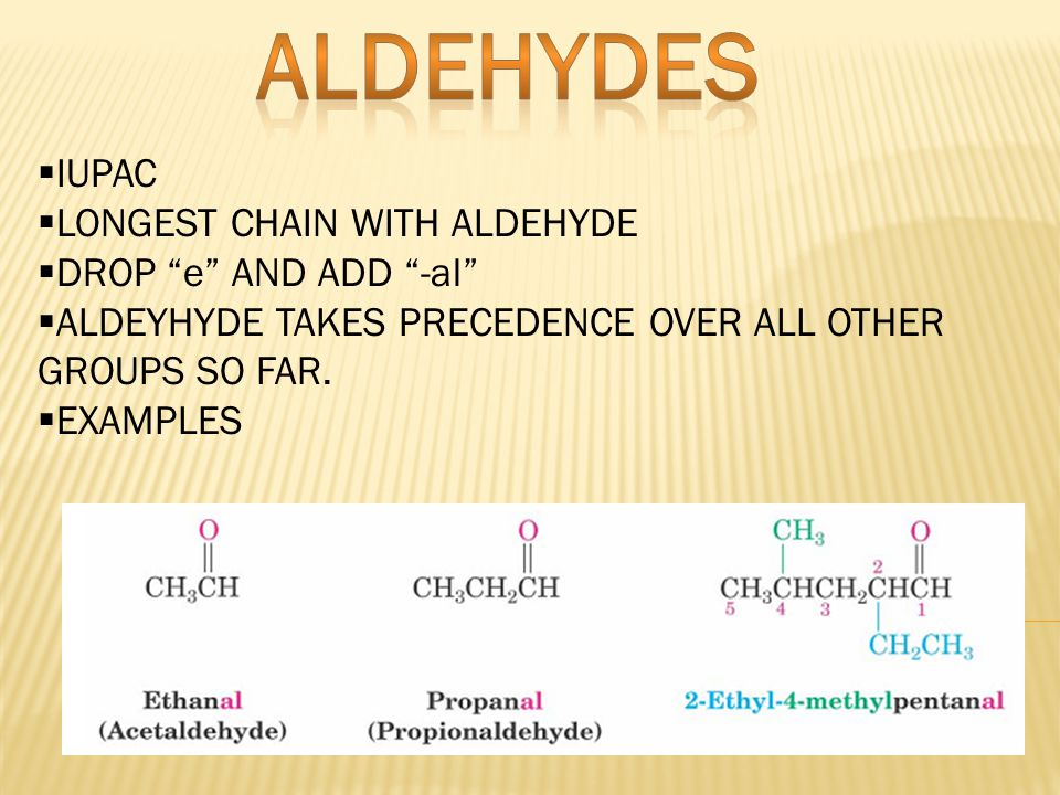 IIUPAC LLONGEST CHAIN WITH ALDEHYDE DDROP e AND ADD -al AALDEYHYDE TAKES PRECEDENCE OVER ALL OTHER GROUPS SO FAR.