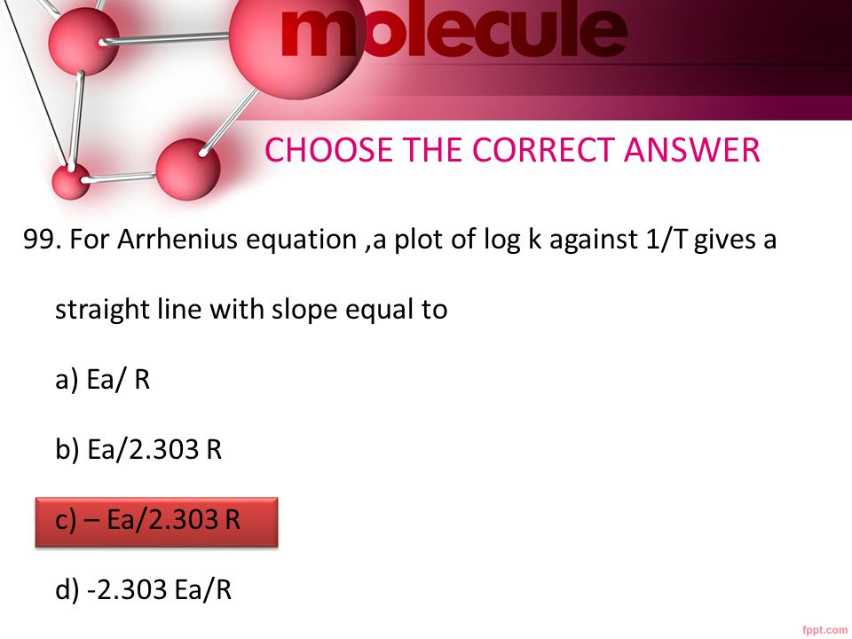CHOOSE THE CORRECT ANSWER 99.