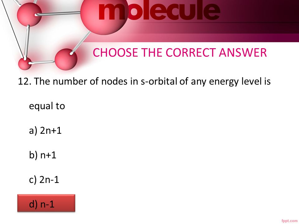 CHOOSE THE CORRECT ANSWER 12.